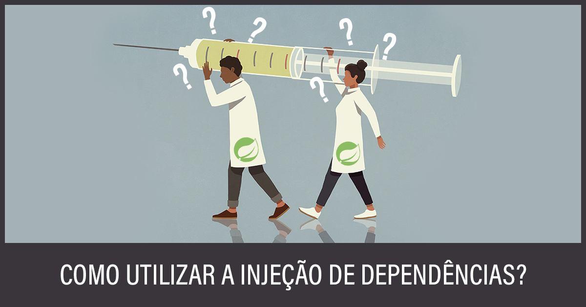 Como utilizar a injeção de dependências?
